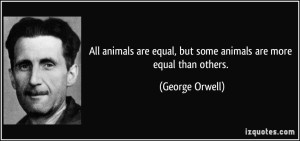 quote-all-animals-are-equal-but-some-animals-are-more-equal-than-others-george-orwell-139688