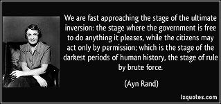 quote-we-are-fast-approaching-the-stage-of-the-ultimate-inversion-the-stage-where-the-government-is-free-ayn-rand-150981