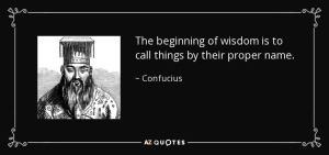 quote-the-beginning-of-wisdom-is-to-call-things-by-their-proper-name-confucius-37-4-0422